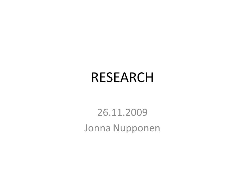 RESEARCH 26.11.2009 Jonna Nupponen