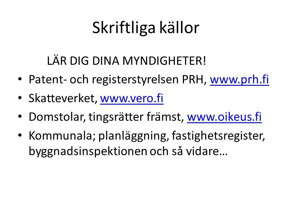 Skriftliga källor LÄR DIG DINA MYNDIGHETER! • Patent- och registerstyrelsen PRH, www.prh.fiwww.prh.fi • Skatteverket, www.vero.fiwww.vero.fi • Domstol