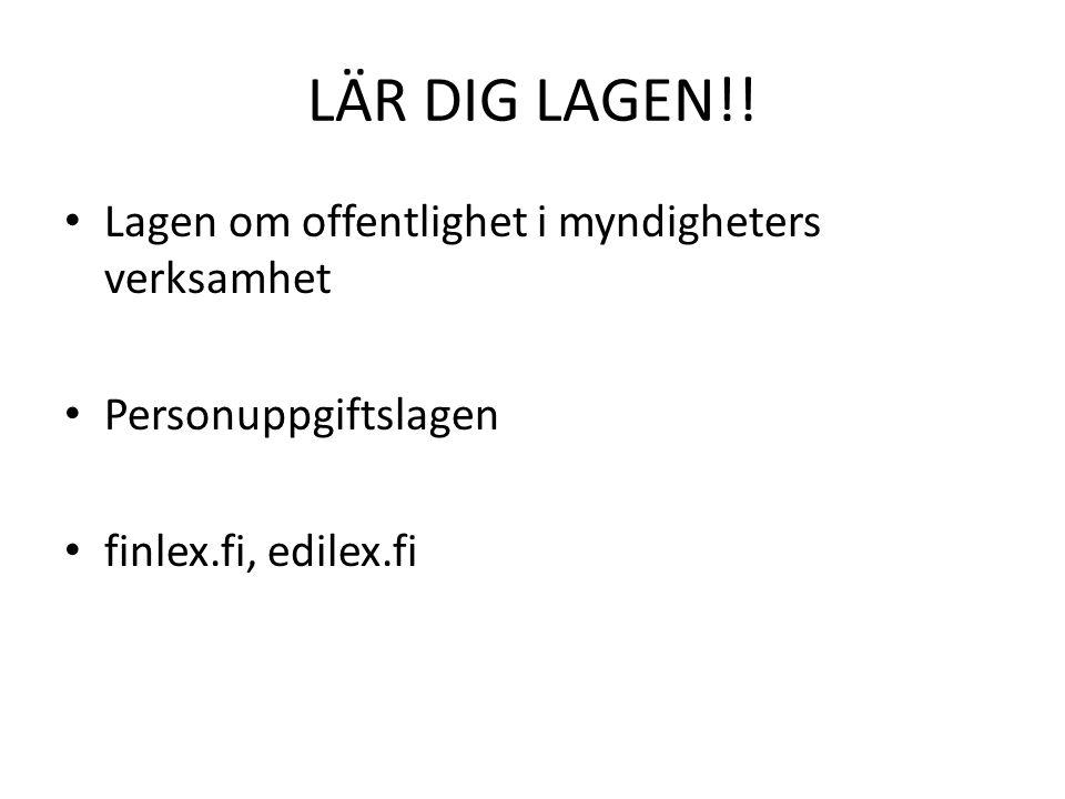 LÄR DIG LAGEN!! • Lagen om offentlighet i myndigheters verksamhet • Personuppgiftslagen • finlex.fi, edilex.fi