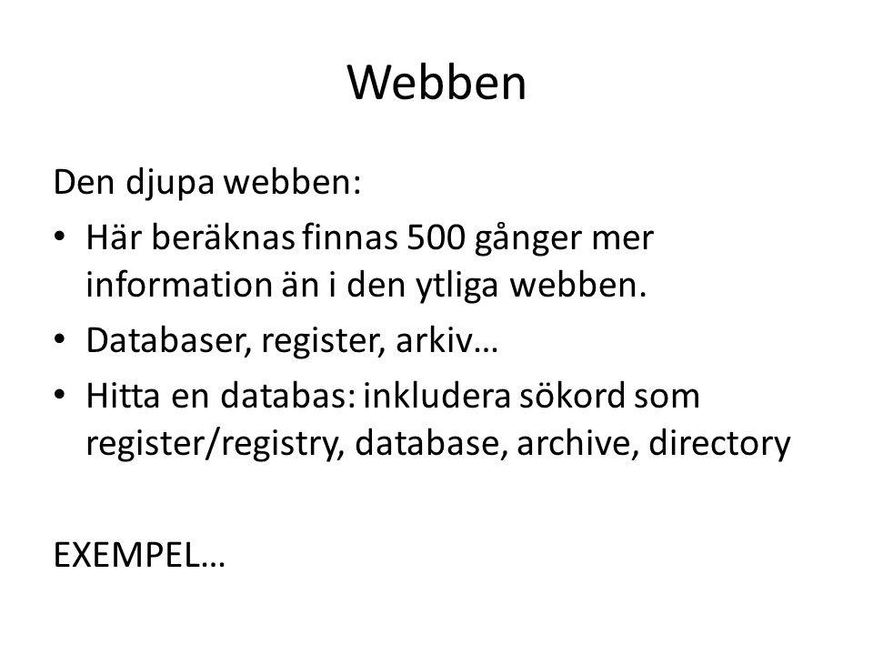 Webben Den djupa webben: • Här beräknas finnas 500 gånger mer information än i den ytliga webben. • Databaser, register, arkiv… • Hitta en databas: in