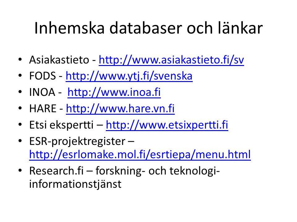 Inhemska databaser och länkar • Asiakastieto - http://www.asiakastieto.fi/svhttp://www.asiakastieto.fi/sv • FODS - http://www.ytj.fi/svenskahttp://www