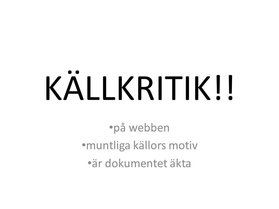 KÄLLKRITIK!! • på webben • muntliga källors motiv • är dokumentet äkta