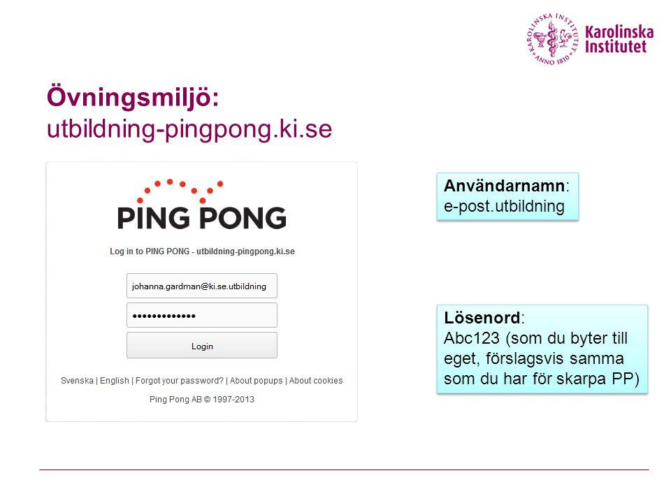 Övningsmiljö: utbildning-pingpong.ki.se Användarnamn: e-post.utbildning Användarnamn: e-post.utbildning Lösenord: Abc123 (som du byter till eget, förs