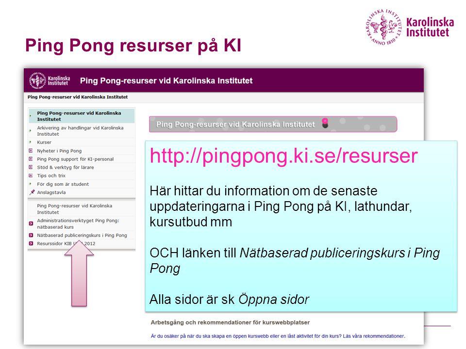 Ping Pong resurser på KI http://pingpong.ki.se/resurser Här hittar du information om de senaste uppdateringarna i Ping Pong på KI, lathundar, kursutbu