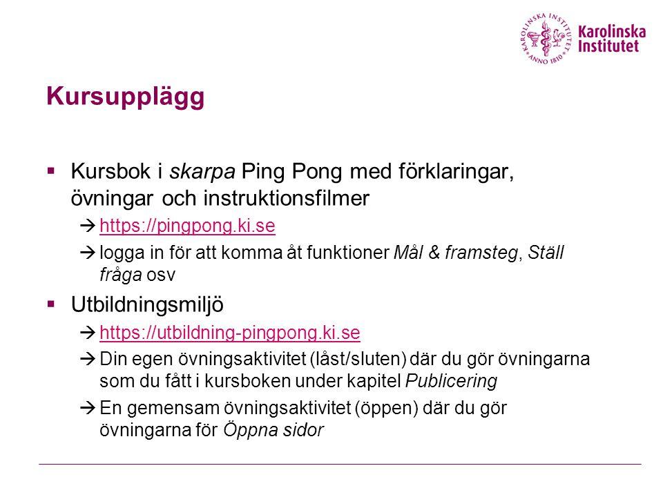 Kursupplägg  Kursbok i skarpa Ping Pong med förklaringar, övningar och instruktionsfilmer  https://pingpong.ki.se https://pingpong.ki.se  logga in