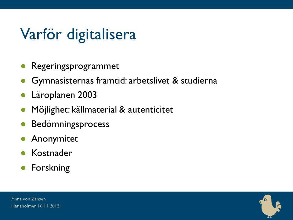 Varför digitalisera ● Regeringsprogrammet ● Gymnasisternas framtid: arbetslivet & studierna ● Läroplanen 2003 ● Möjlighet: källmaterial & autenticitet