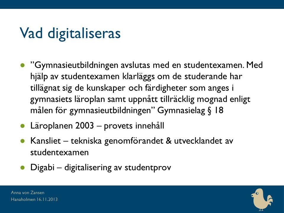 """Vad digitaliseras ● """"Gymnasieutbildningen avslutas med en studentexamen. Med hjälp av studentexamen klarläggs om de studerande har tillägnat sig de ku"""