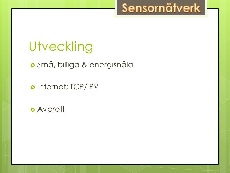 Utveckling  Små, billiga & energisnåla  Internet; TCP/IP  Avbrott