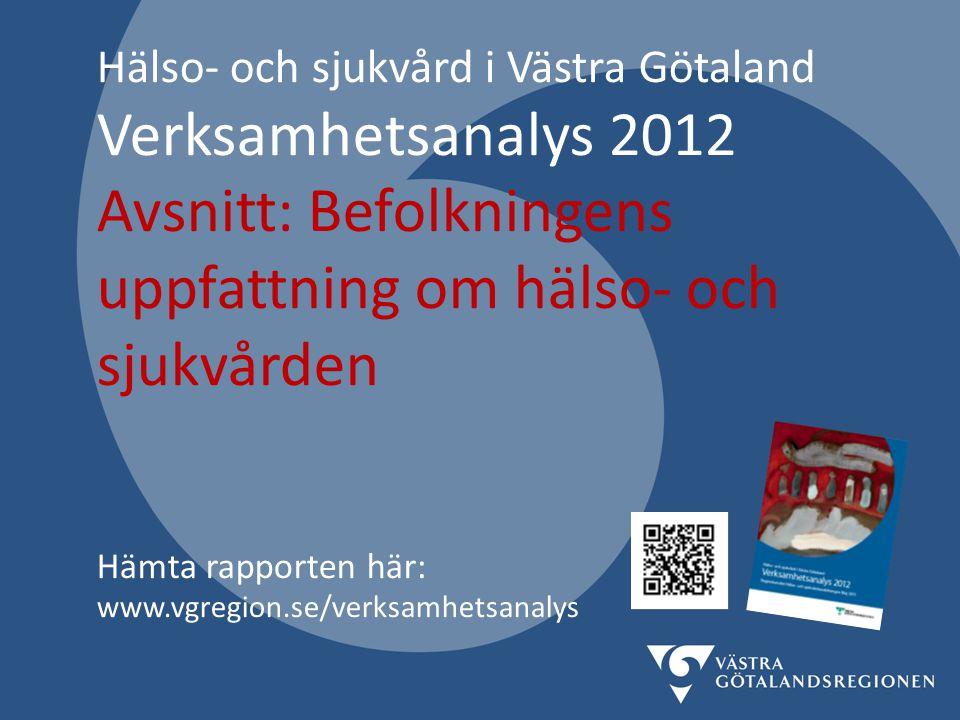 Hälso- och sjukvård i Västra Götaland Verksamhetsanalys 2012 Avsnitt: Befolkningens uppfattning om hälso- och sjukvården Hämta rapporten här: www.vgre