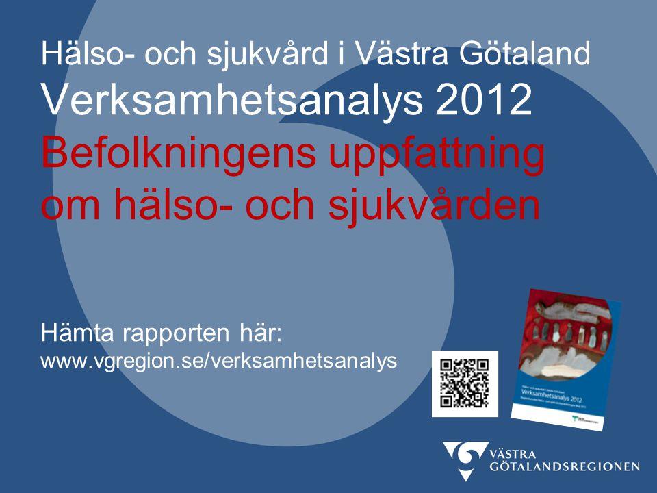 Hälso- och sjukvård i Västra Götaland Verksamhetsanalys 2012 Befolkningens uppfattning om hälso- och sjukvården Hämta rapporten här: www.vgregion.se/v