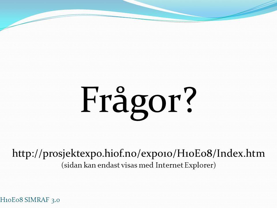 Frågor? H10E08 SIMRAF 3.0 http://prosjektexpo.hiof.no/expo10/H10E08/Index.htm (sidan kan endast visas med Internet Explorer)