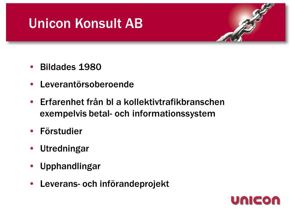 Unicon Konsult AB •Bildades 1980 •Leverantörsoberoende •Erfarenhet från bl a kollektivtrafikbranschen exempelvis betal- och informationssystem •Förstudier •Utredningar •Upphandlingar •Leverans- och införandeprojekt