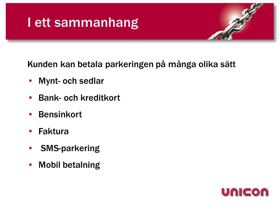 I ett sammanhang Kunden kan betala parkeringen på många olika sätt •Mynt- och sedlar •Bank- och kreditkort •Bensinkort •Faktura • SMS-parkering •Mobil betalning