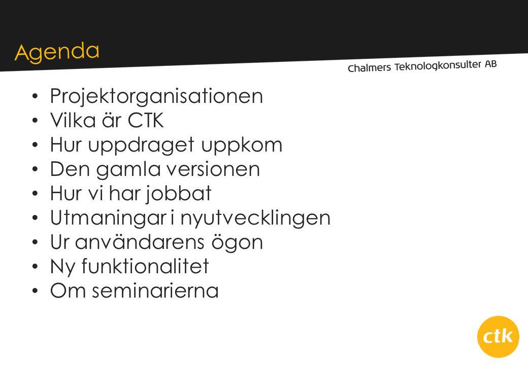 • Projektorganisationen • Vilka är CTK • Hur uppdraget uppkom • Den gamla versionen • Hur vi har jobbat • Utmaningar i nyutvecklingen • Ur användarens ögon • Ny funktionalitet • Om seminarierna