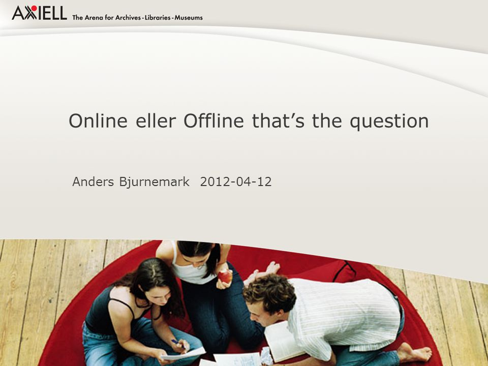 Online eller Offline that's the question Anders Bjurnemark 2012-04-12