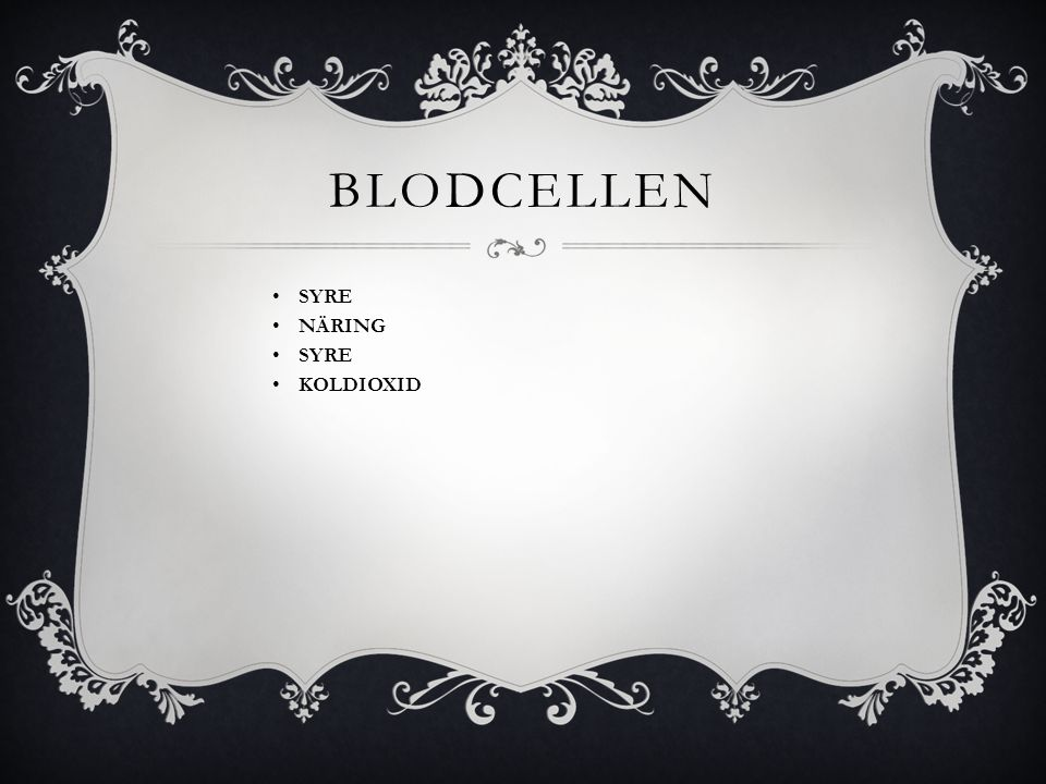 BLODCELLEN • SYRE • NÄRING • SYRE • KOLDIOXID