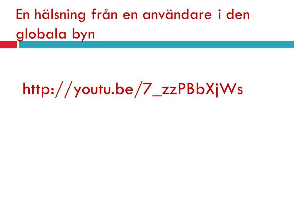 En hälsning från en användare i den globala byn http://youtu.be/7_zzPBbXjWs