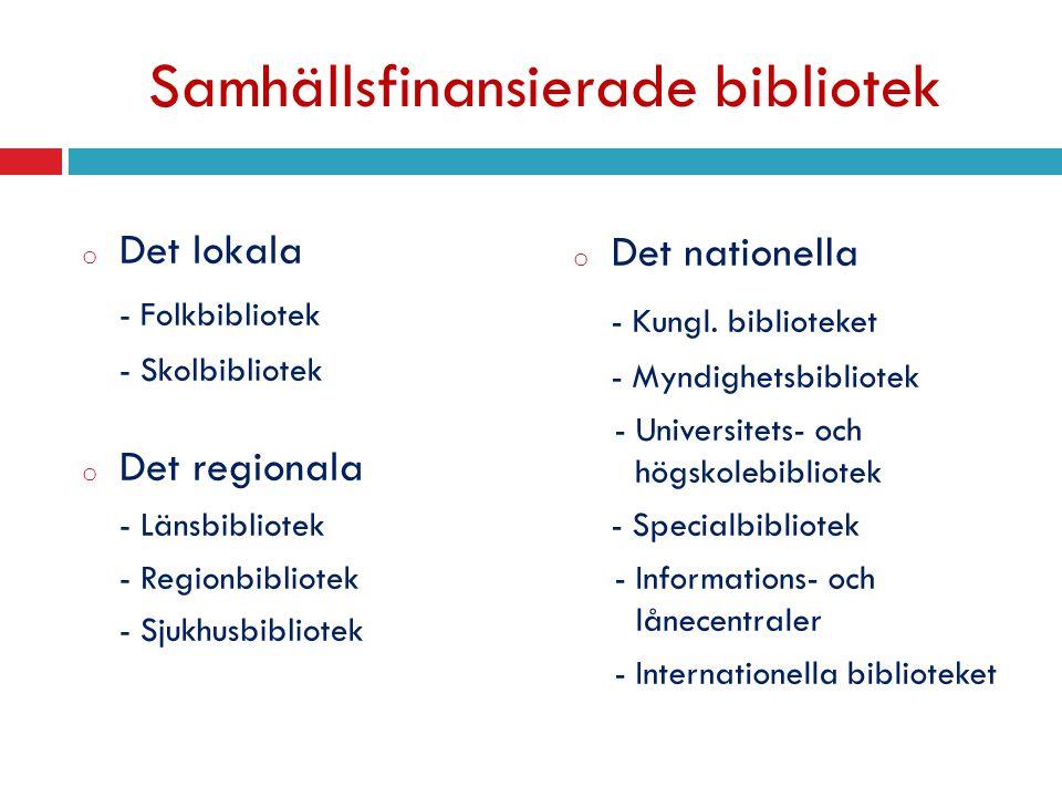 Samhällsfinansierade bibliotek o Det lokala - Folkbibliotek - Skolbibliotek o Det regionala - Länsbibliotek - Regionbibliotek - Sjukhusbibliotek o Det