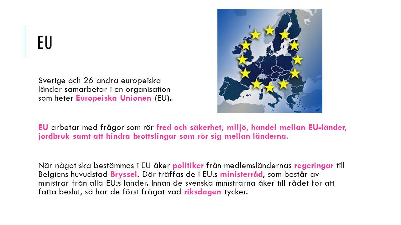 EU Sverige och 26 andra europeiska länder samarbetar i en organisation som heter Europeiska Unionen (EU). EU arbetar med frågor som rör fred och säker
