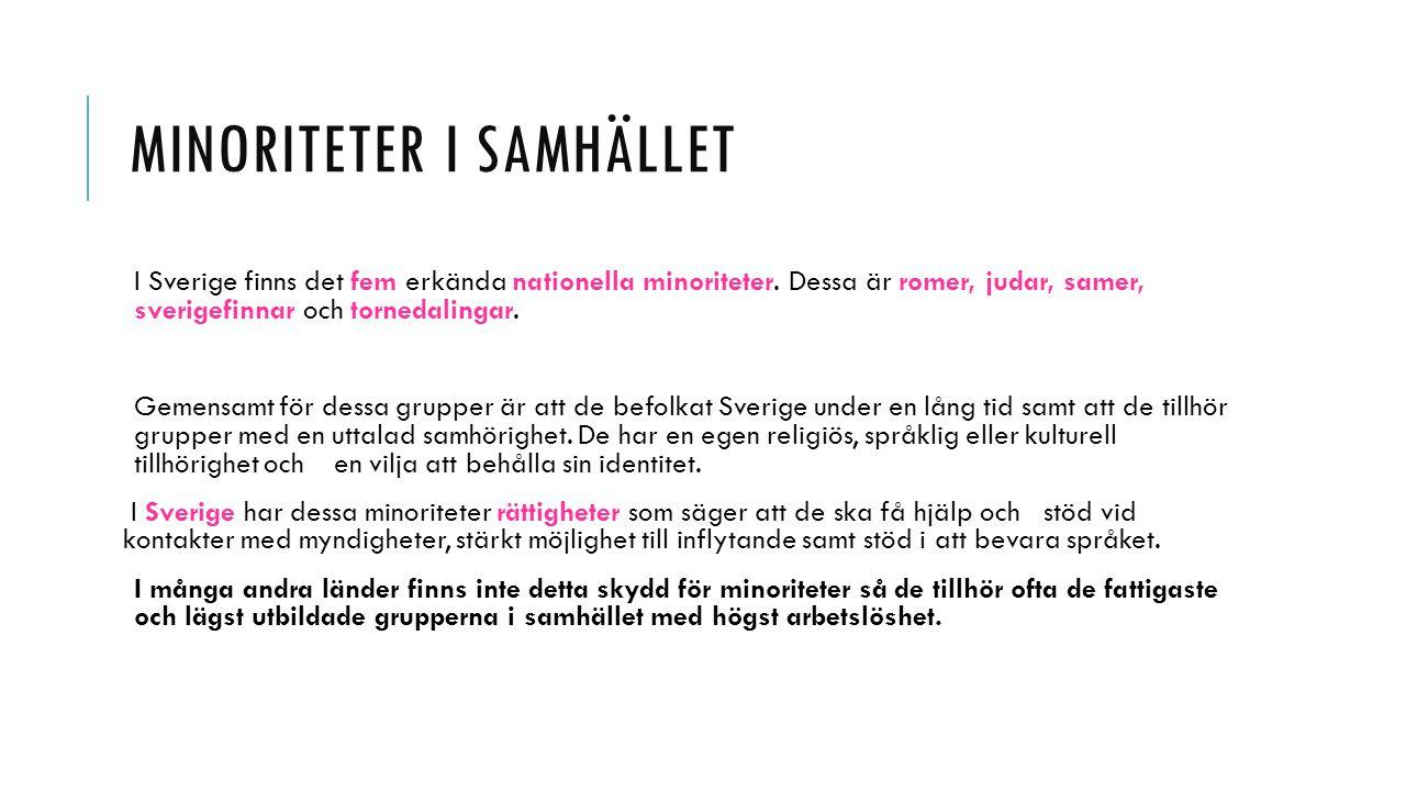 MINORITETER I SAMHÄLLET I Sverige finns det fem erkända nationella minoriteter. Dessa är romer, judar, samer, sverigefinnar och tornedalingar. Gemensa