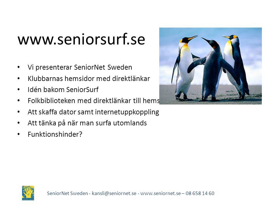 www.seniorsurf.se • Vi presenterar SeniorNet Sweden • Klubbarnas hemsidor med direktlänkar • Idén bakom SeniorSurf • Folkbiblioteken med direktlänkar till hemsidor • Att skaffa dator samt internetuppkoppling • Att tänka på när man surfa utomlands • Funktionshinder.