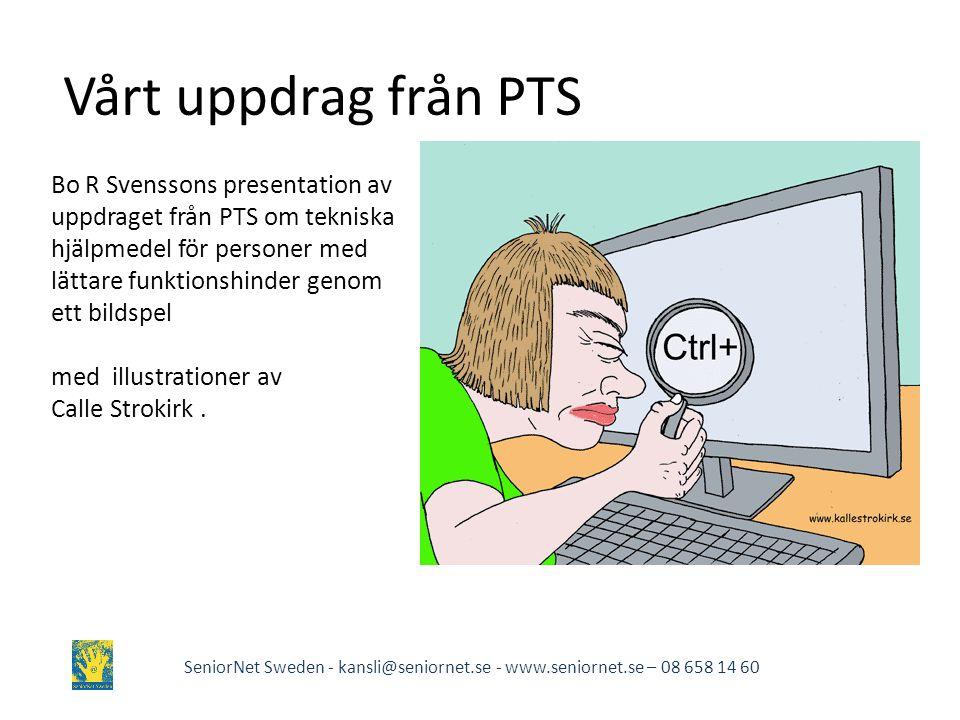 Vårt uppdrag från PTS SeniorNet Sweden - kansli@seniornet.se - www.seniornet.se – 08 658 14 60 Bo R Svenssons presentation av uppdraget från PTS om te