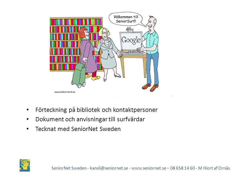 • Förteckning på bibliotek och kontaktpersoner • Dokument och anvisningar till surfvärdar • Tecknat med SeniorNet Sweden SeniorNet Sweden - kansli@seniornet.se - www.seniornet.se – 08 658 14 60 - M Hiort af Ornäs
