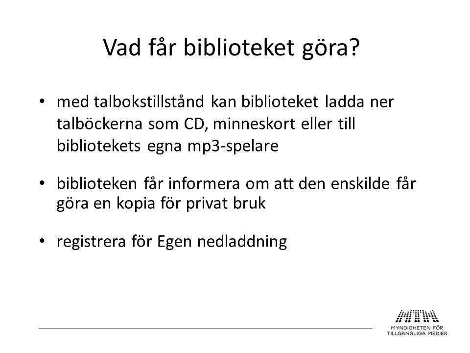 • med talbokstillstånd kan biblioteket ladda ner talböckerna som CD, minneskort eller till bibliotekets egna mp3-spelare • biblioteken får informera o
