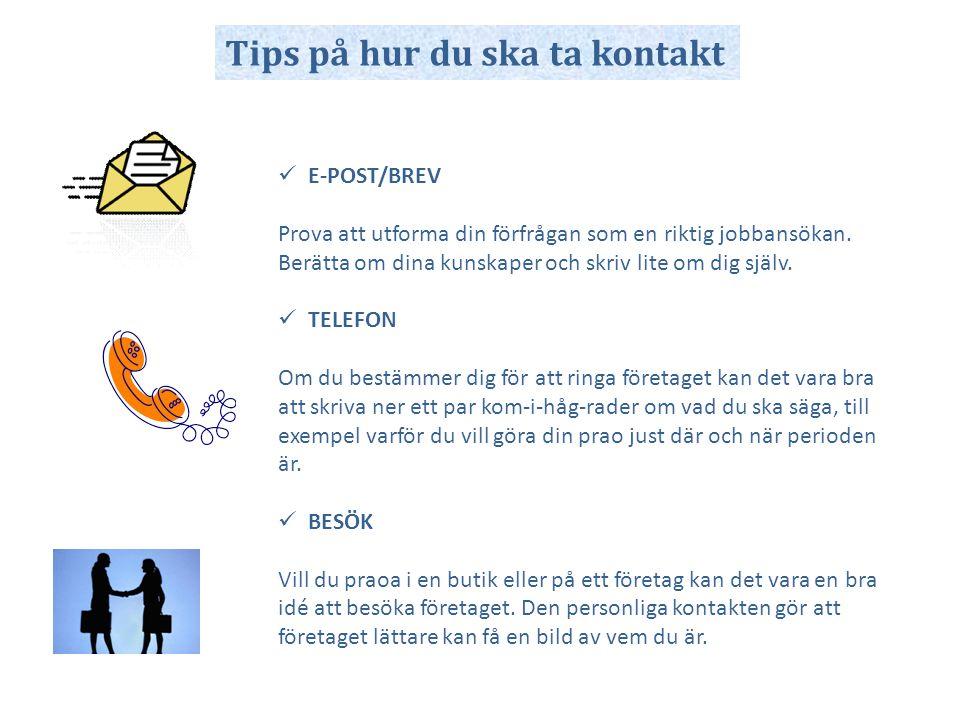 Tips på hur du ska ta kontakt  E-POST/BREV Prova att utforma din förfrågan som en riktig jobbansökan. Berätta om dina kunskaper och skriv lite om dig