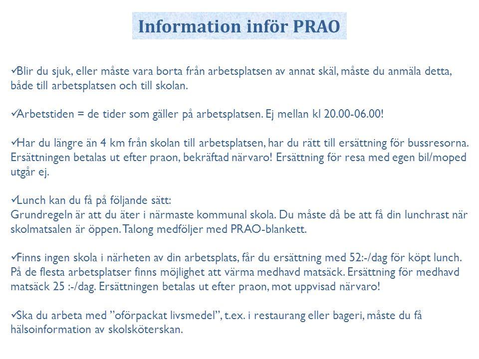 Information inför PRAO  Blir du sjuk, eller måste vara borta från arbetsplatsen av annat skäl, måste du anmäla detta, både till arbetsplatsen och till skolan.