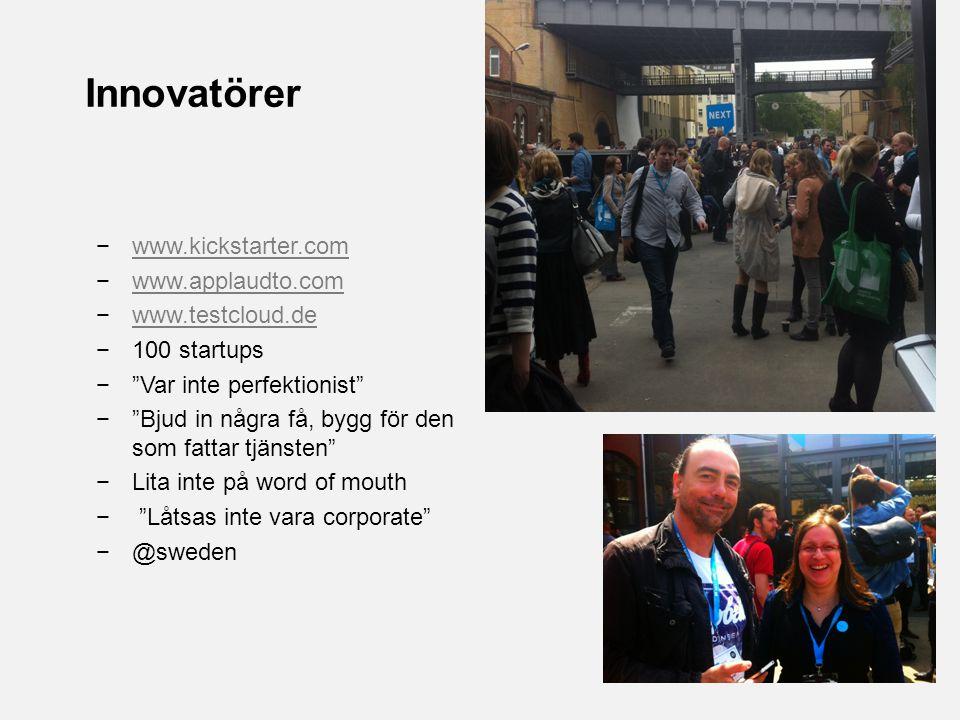 SID 10 Innovatörer −www.kickstarter.comwww.kickstarter.com −www.applaudto.comwww.applaudto.com −www.testcloud.dewww.testcloud.de −100 startups − Var inte perfektionist − Bjud in några få, bygg för den som fattar tjänsten −Lita inte på word of mouth − Låtsas inte vara corporate −@sweden