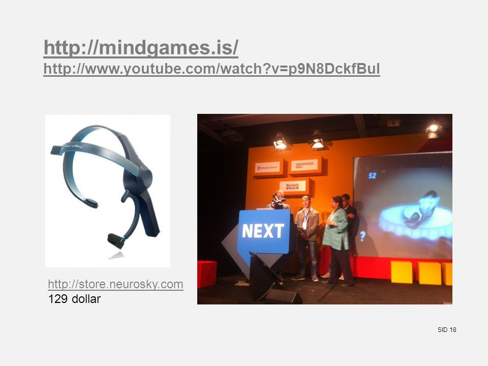 SID 18 http://mindgames.is/ http://www.youtube.com/watch v=p9N8DckfBuI http://store.neurosky.com 129 dollar