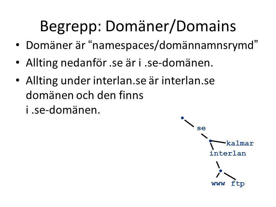 """Begrepp: Domäner/Domains • Domäner är """" namespaces/domännamnsrymd """" • Allting nedanför.se är i.se-domänen. • Allting under interlan.se är interlan.se"""