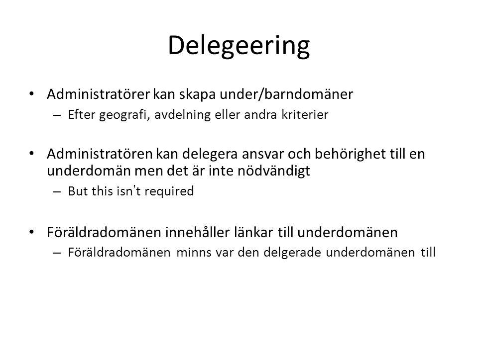 Delegeering • Administratörer kan skapa under/barndomäner – Efter geografi, avdelning eller andra kriterier • Administratören kan delegera ansvar och