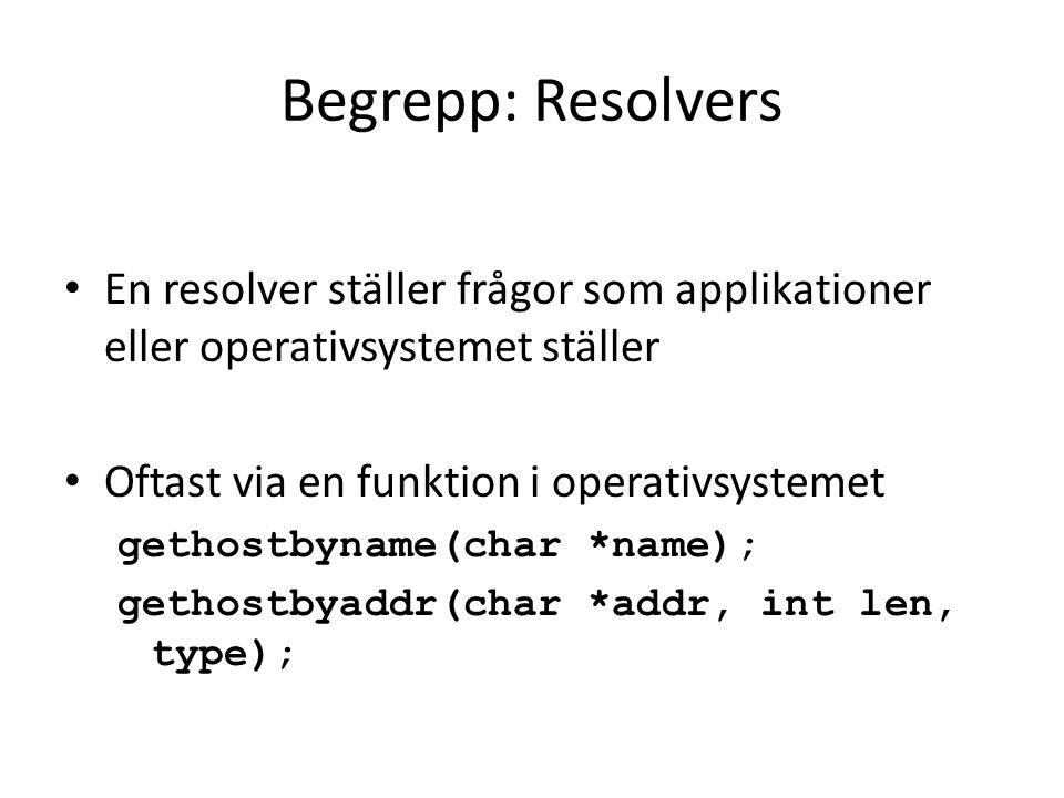 Begrepp: Resolvers • En resolver ställer frågor som applikationer eller operativsystemet ställer • Oftast via en funktion i operativsystemet gethostbyname(char *name); gethostbyaddr(char *addr, int len, type);