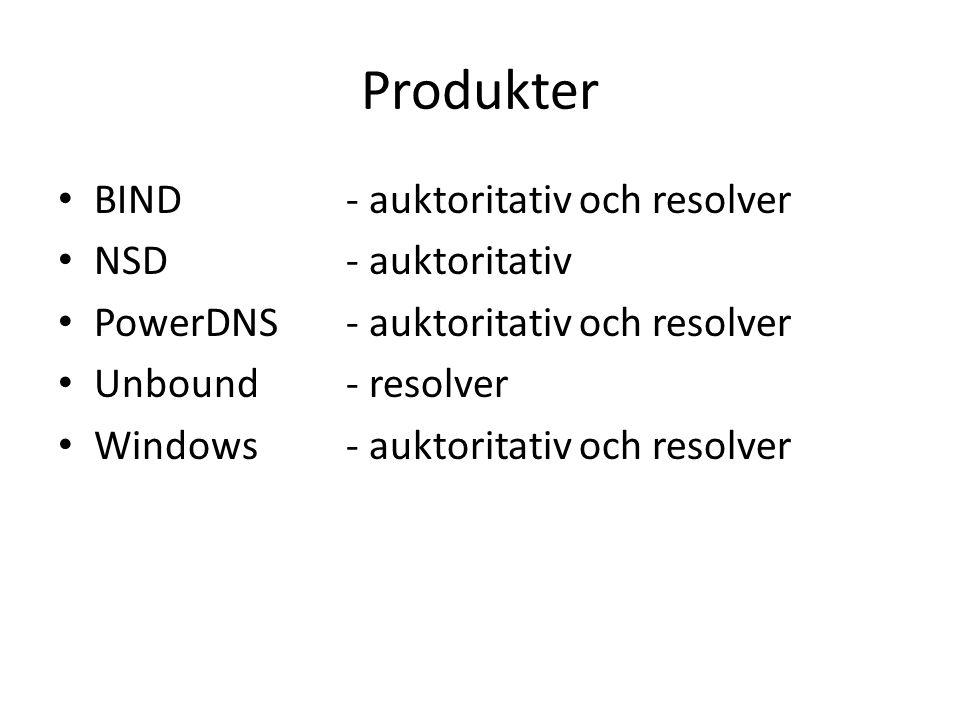 Produkter • BIND - auktoritativ och resolver • NSD- auktoritativ • PowerDNS- auktoritativ och resolver • Unbound- resolver • Windows- auktoritativ och
