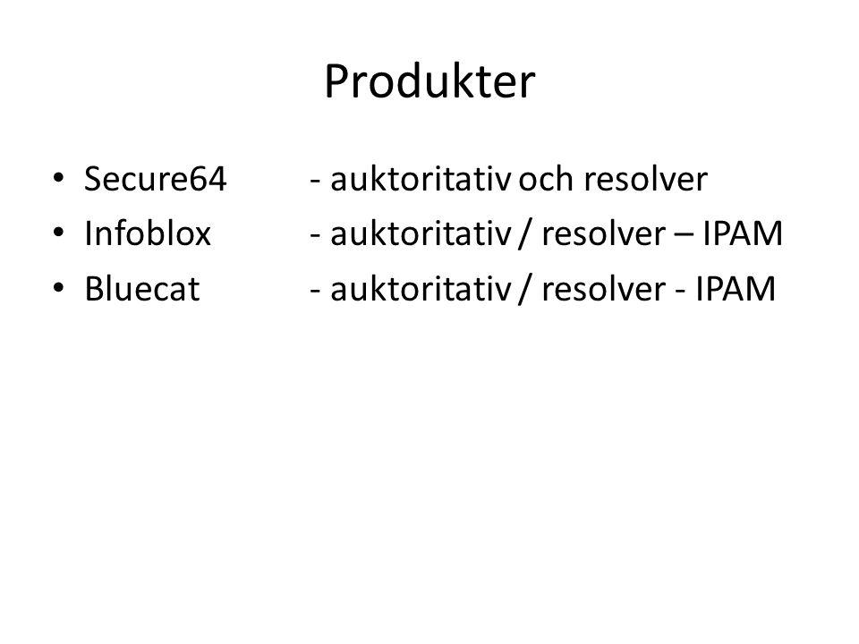 Produkter • Secure64- auktoritativ och resolver • Infoblox- auktoritativ / resolver – IPAM • Bluecat- auktoritativ / resolver - IPAM