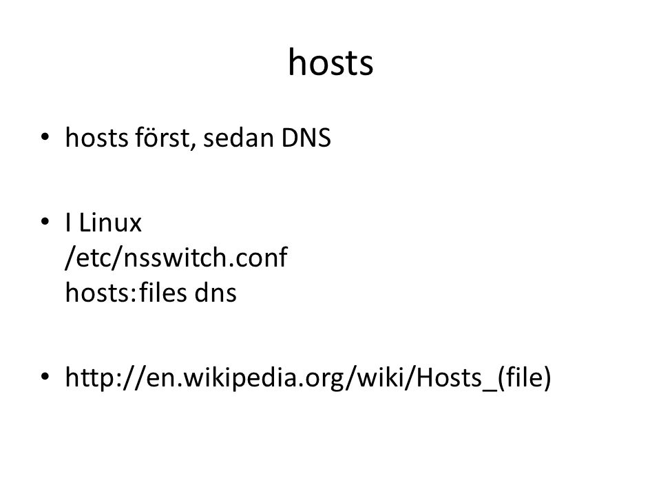 • hosts först, sedan DNS • I Linux /etc/nsswitch.conf hosts:files dns • http://en.wikipedia.org/wiki/Hosts_(file)