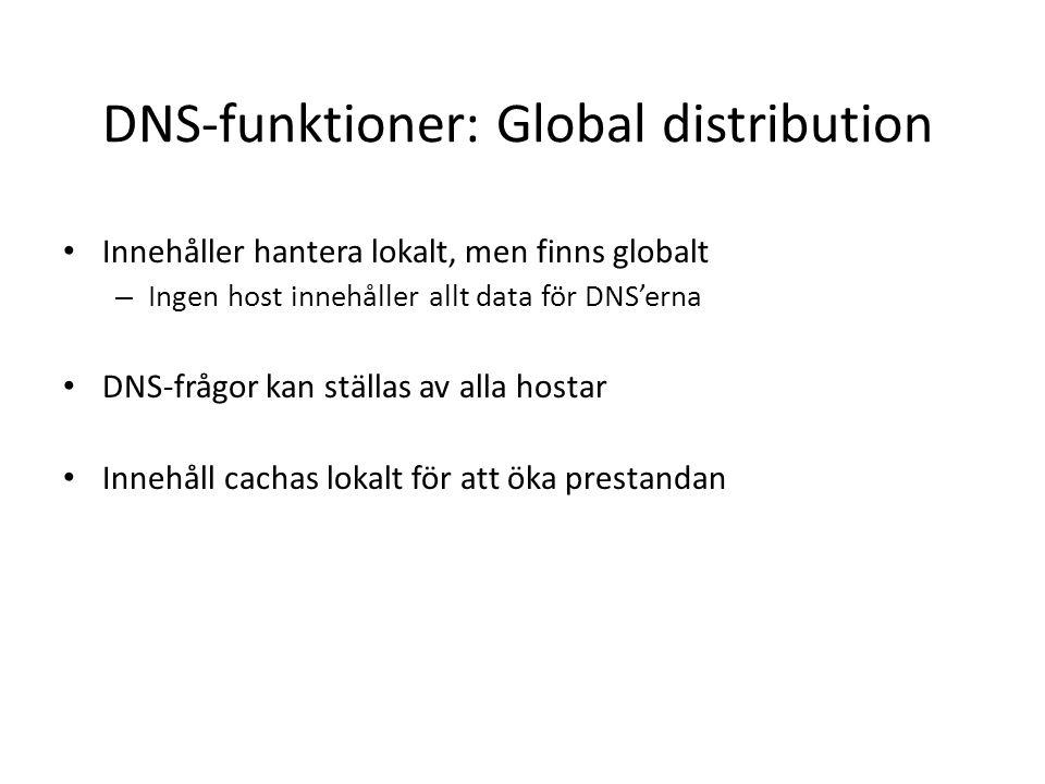 DNS-funktioner: Global distribution • Innehåller hantera lokalt, men finns globalt – Ingen host innehåller allt data för DNS'erna • DNS-frågor kan ställas av alla hostar • Innehåll cachas lokalt för att öka prestandan