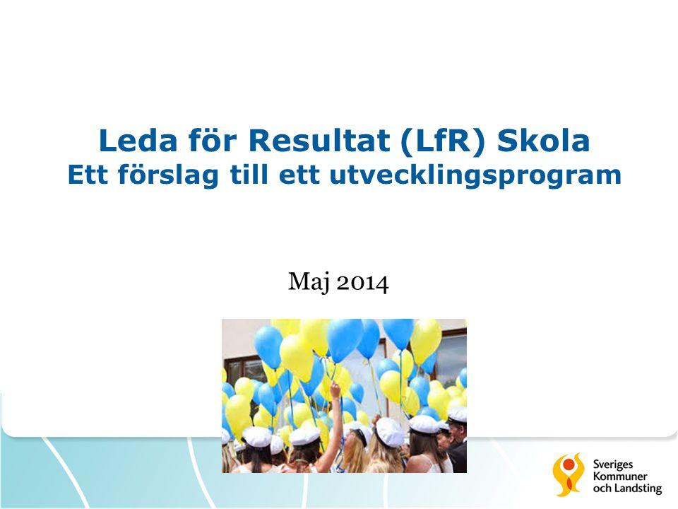 Leda för Resultat (LfR) Skola Ett förslag till ett utvecklingsprogram Maj 2014