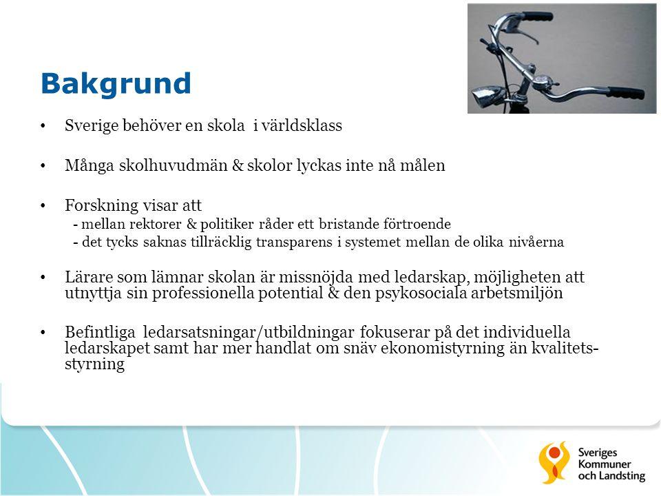 Bakgrund • Sverige behöver en skola i världsklass • Många skolhuvudmän & skolor lyckas inte nå målen • Forskning visar att - mellan rektorer & politik
