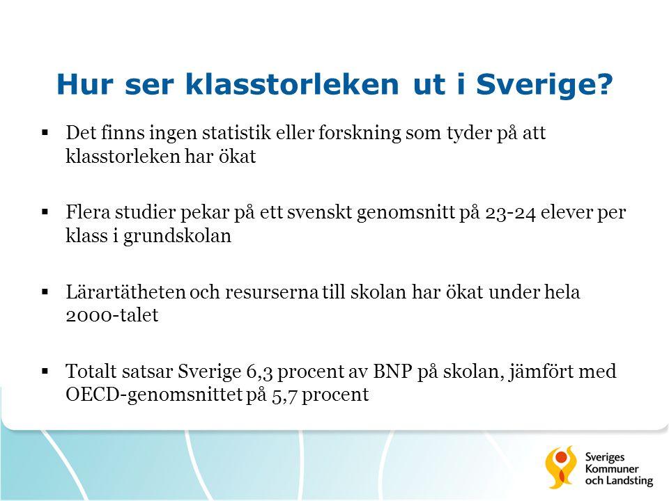 Hur ser klasstorleken ut i Sverige?  Det finns ingen statistik eller forskning som tyder på att klasstorleken har ökat  Flera studier pekar på ett s