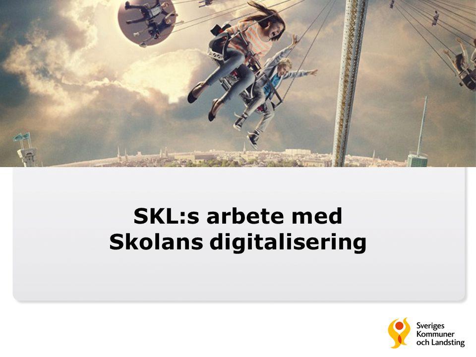 Mål och budskap  SKL ska arbeta för att den svenska skolan tar modiga och kloka steg mot ett utvecklat lärande som drar full nytta av de möjligheter som teknik och internet erbjuder  SKL ska agera för att bistå de kommunala skolhuvudmännen med stöd och information kring digitaliseringens möjligheter och utmaningar.