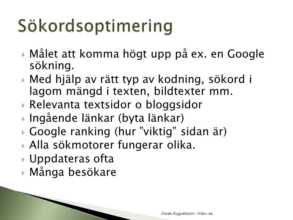  Målet att komma högt upp på ex. en Google sökning.  Med hjälp av rätt typ av kodning, sökord i lagom mängd i texten, bildtexter mm.  Relevanta tex
