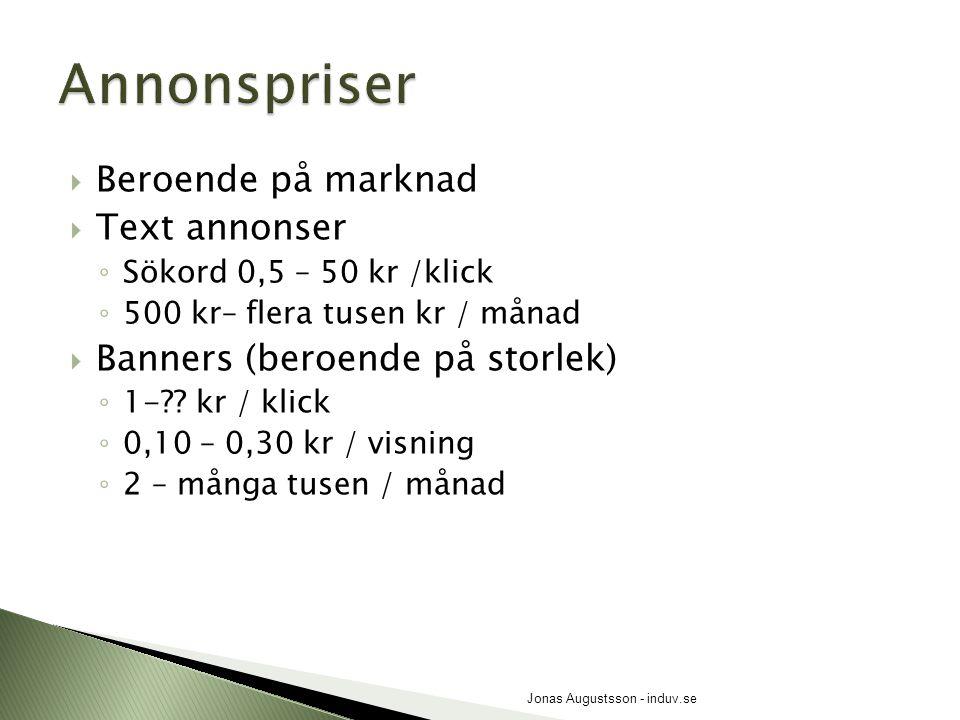  Beroende på marknad  Text annonser ◦ Sökord 0,5 – 50 kr /klick ◦ 500 kr– flera tusen kr / månad  Banners (beroende på storlek) ◦ 1-?? kr / klick ◦