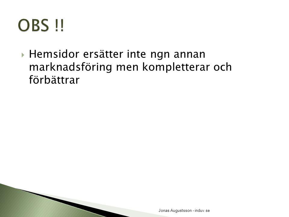  Hemsidor ersätter inte ngn annan marknadsföring men kompletterar och förbättrar Jonas Augustsson - induv.se