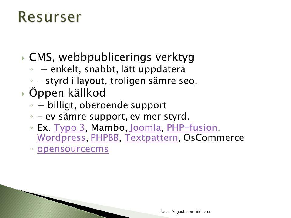 CMS, webbpublicerings verktyg ◦ + enkelt, snabbt, lätt uppdatera ◦ - styrd i layout, troligen sämre seo,  Öppen källkod ◦ + billigt, oberoende supp