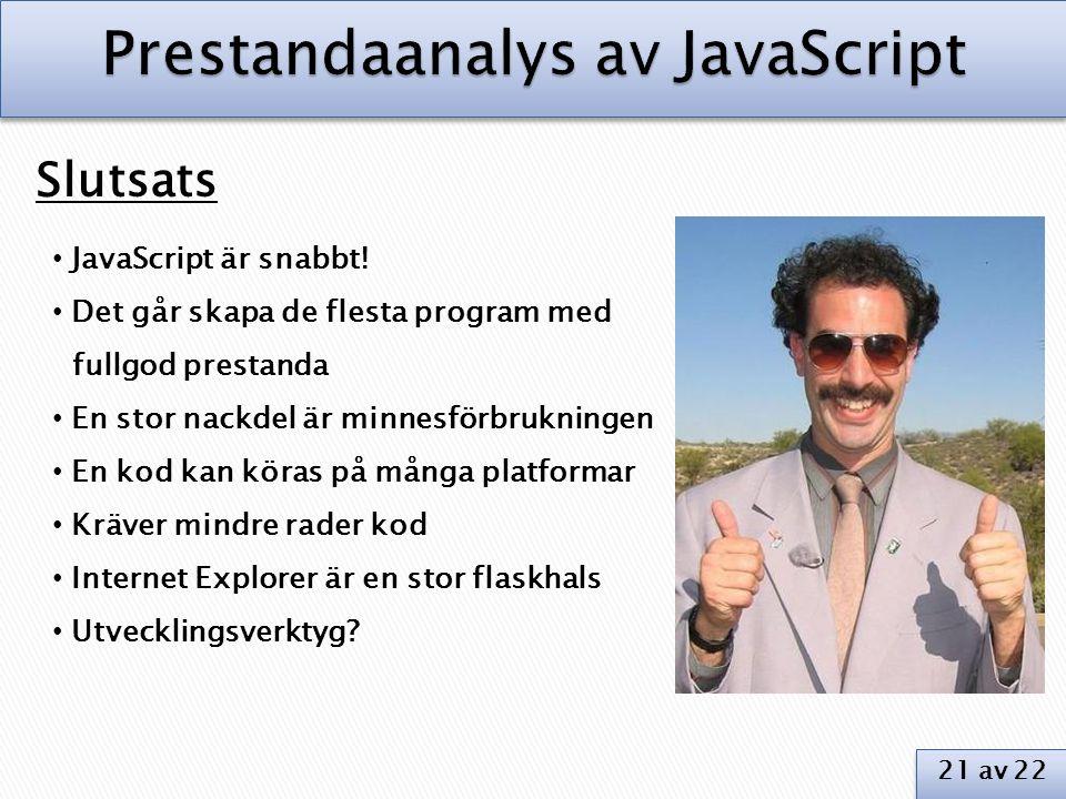 Slutsats • JavaScript är snabbt! • Det går skapa de flesta program med fullgod prestanda • En stor nackdel är minnesförbrukningen • En kod kan köras p