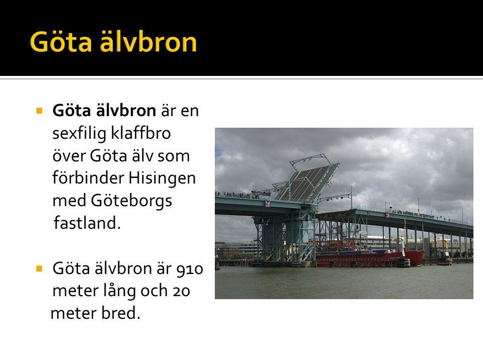  Göta älvbron är en sexfilig klaffbro över Göta älv som förbinder Hisingen med Göteborgs fastland.