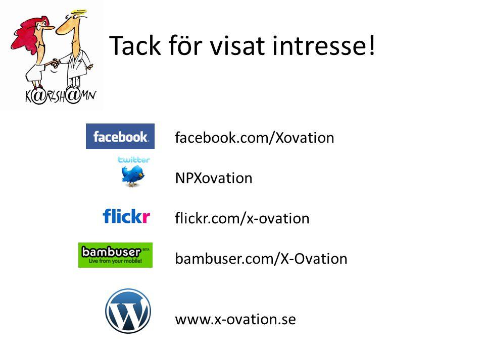 Tack för visat intresse! facebook.com/Xovation NPXovation flickr.com/x-ovation bambuser.com/X-Ovation www.x-ovation.se